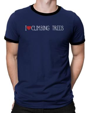 I love Climbing Trees cool style Ringer T-Shirt