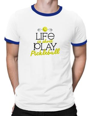 Life is short play pickleball Ringer T-Shirt