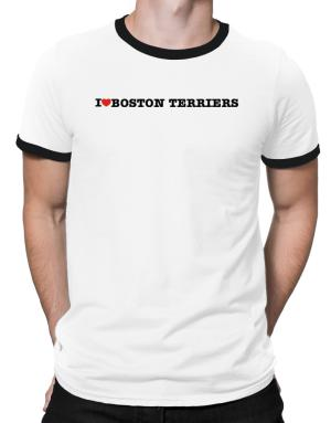 I Love Boston Terriers Ringer T-Shirt