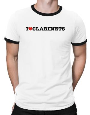 I Love Clarinets Ringer T-Shirt