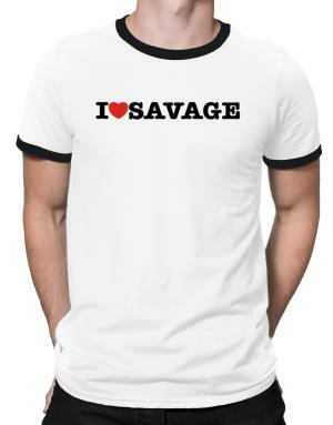 I Love Savage Ringer T-Shirt