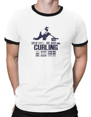 Life Is Simple... Eat, Sleep And Curling Ringer T-Shirt