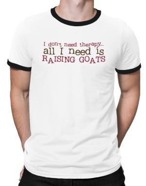 I Don´t Need Theraphy... All I Need Is Raising Goats Ringer T-Shirt