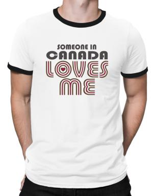 Someone In Canada Loves Me Ringer T-Shirt