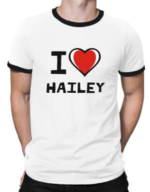 I Love Hailey Ringer T-Shirt