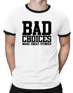 Polo Ringer de Bad Choices Make Great Stories