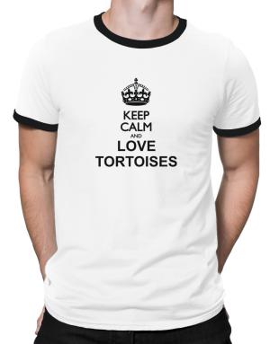 Keep calm and love Tortoises Ringer T-Shirt