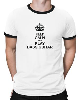 Keep calm and play Bass Guitar Ringer T-Shirt