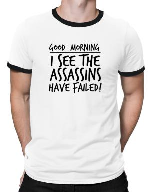Playeras Ringer de Good Morning I see the assassins have failed!