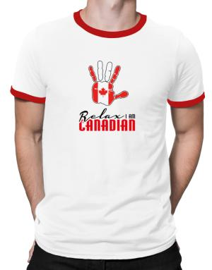 Canada relax I am Canadian Ringer T-Shirt