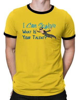 I can skydive what is your talent? skydiving Ringer T-Shirt