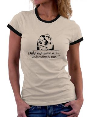 Only my guinea pig understands me Women Ringer T-Shirt