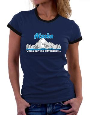 Come for the adventure Alaska Women Ringer T-Shirt
