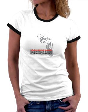 I Love My Belgian Malinois Women Ringer T-Shirt