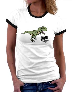 Rawr means I Love You in dinosaur Women Ringer T-Shirt