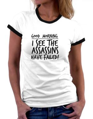 Camisetas Ringer de Mujer de Good Morning I see the assassins have failed!