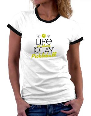 Life is short play pickleball Women Ringer T-Shirt