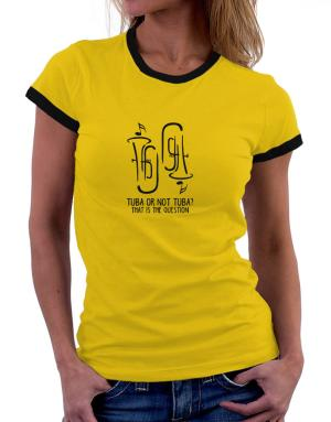 Tuba or not tuba? that is the question Women Ringer T-Shirt