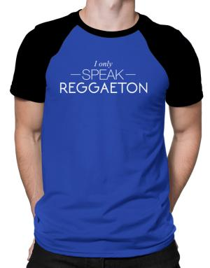 I only speak Reggaeton Raglan T-Shirt