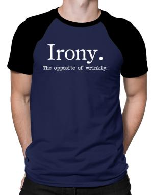 Irony the opposite of wrinkly Raglan T-Shirt