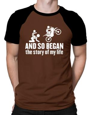 And so began the story of my life motocross Raglan T-Shirt