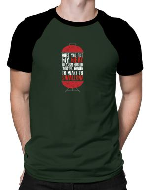 Once you put my meat in your mouth Raglan T-Shirt