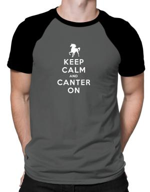 Keep calm and canter on Raglan T-Shirt