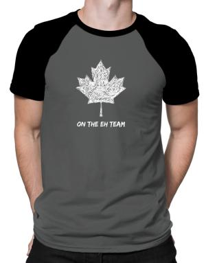 Canada on The Eh Team Raglan T-Shirt