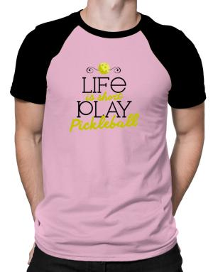 Life is short play pickleball Raglan T-Shirt