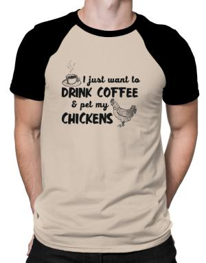 I just want to drink coffee and pet my chickens Raglan T-Shirt