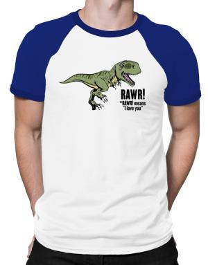 Rawr means I Love You in dinosaur Raglan T-Shirt