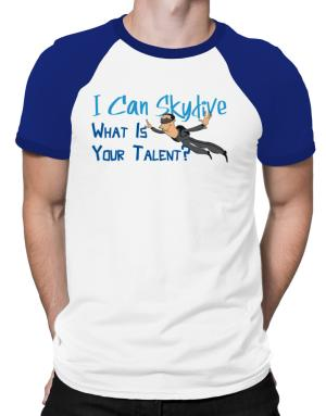 I can skydive what is your talent? skydiving Raglan T-Shirt