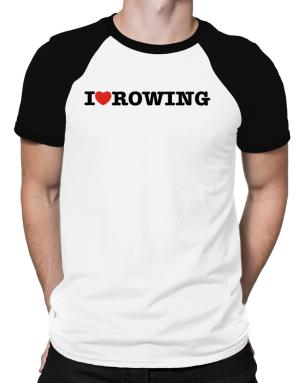 I Love Rowing Raglan T-Shirt