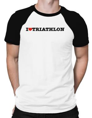 I Love Triathlon Raglan T-Shirt