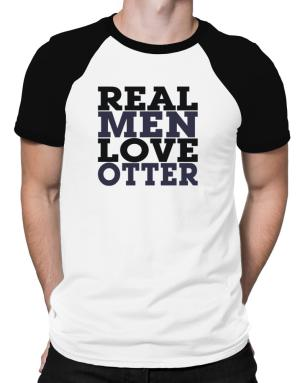 Real Men Love Otter Raglan T-Shirt