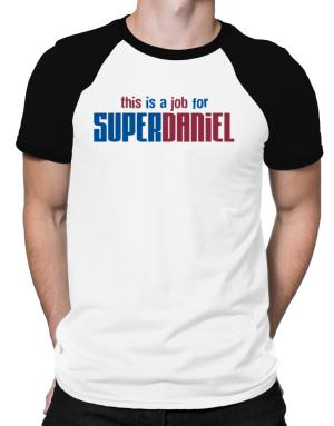 This Is A Job For Superdaniel Raglan T-Shirt
