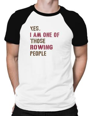 Yes I Am One Of Those Rowing People Raglan T-Shirt