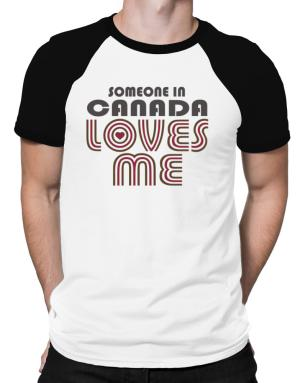 Someone In Canada Loves Me Raglan T-Shirt
