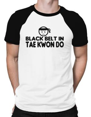 Black Belt In Tae Kwon Do Raglan T-Shirt