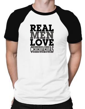 Real Men Love Chihuahuas Raglan T-Shirt