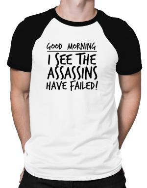 Good Morning I see the assassins have failed! Raglan T-Shirt
