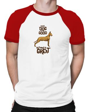 Great Dane your dog may be good but mine is great Raglan T-Shirt