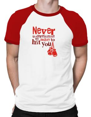 Never underestimate my ability to hit you boxing Raglan T-Shirt