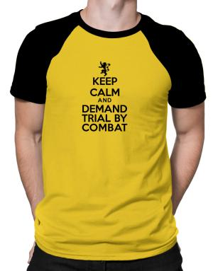 Keep Calm and Demand Trial By Combat Raglan T-Shirt