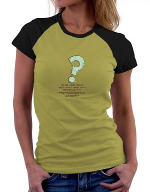 """"""" Who are you? And why are you reading my motionless shirt? """" Women Raglan T-Shirt"""