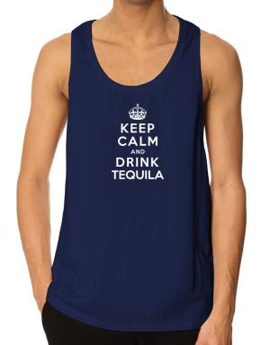 Keep calm and drink Tequila Tank Top