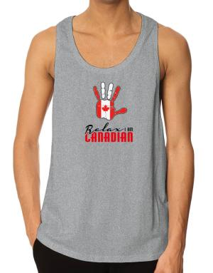 Canada relax I am Canadian Tank Top