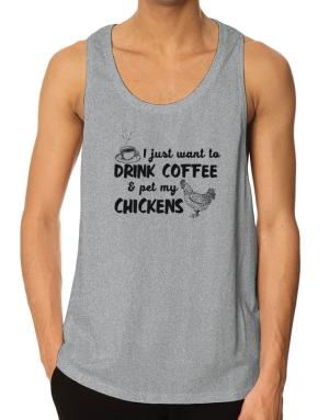 I just want to drink coffee and pet my chickens Tank Top