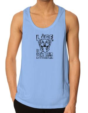 Life is better with a Rottweiler Tank Top