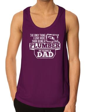The only thing I love more than being a plumber Tank Top